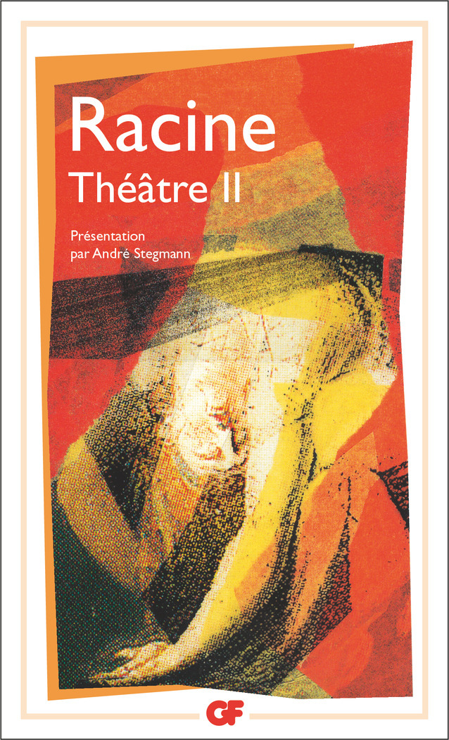LITTERATURE ET CIVILISATION - T02 - THEATRE - IPHIGENIE, PHEDRE, ESTHER, ATHALIE, BAJAZET, MITHRIDAT