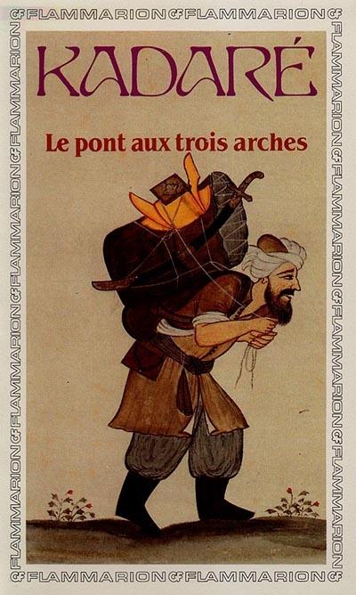LE PONT AUX TROIS ARCHES - - TRADUIT DE L'ALBANAIS - PREFACE ET EDITION
