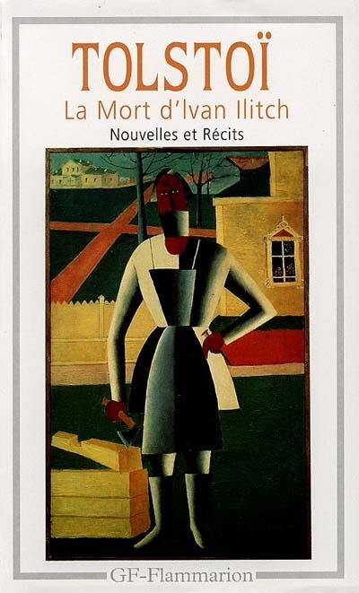 MORT D'IVAN ILITCH - NOUVELLES ET RECITS (1851-1885) (LA)