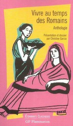 VIVRE AU TEMPS DES ROMAINS - ANTHOLOGIE
