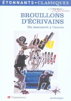 BROUILLONS D'ECRIVAINS - DU MANUSCRIT A L'OEUVRE