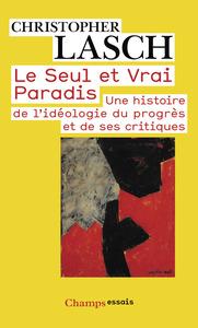 LE SEUL ET VRAI PARADIS - UNE HISTOIRE DE L'IDEOLOGIE DU PROGRES ET DE SES CRITIQUES
