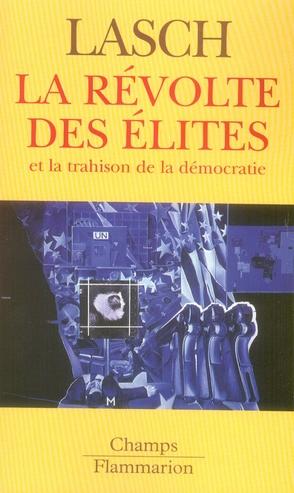 LA REVOLTE DES ELITES - ET LA TRAHISON DE LA DEMOCRATIE