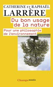 DU BON USAGE DE LA NATURE - POUR UNE PHILOSOPHIE DE L'ENVIRONNEMENT