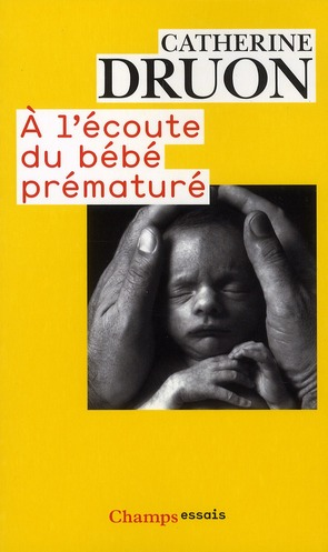A L'ECOUTE DU BEBE PREMATURE - UNE VIE AUX PORTES DE LA VIE