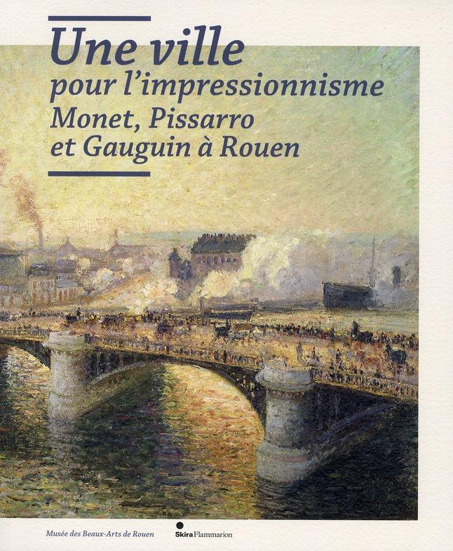 UNE VILLE POUR L'IMPRESSIONNISME : MONET, PISSARRO ET GAUGUIN A ROUEN
