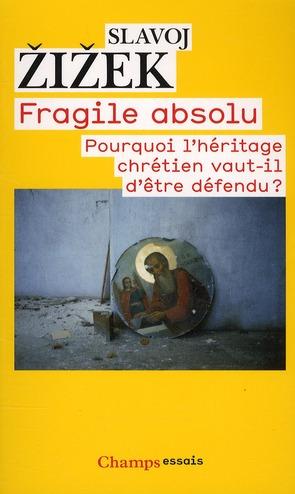 FRAGILE ABSOLU - POURQUOI L'HERITAGE CHRETIEN VAUT-IL D'ETRE DEFENDU ?