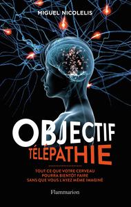 OBJECTIF TELEPATHIE - TOUT CE QUE VOTRE CERVEAU POURRA BIENTOT FAIRE SANS QUE VOUS L'AYEZ MEME IMAGI