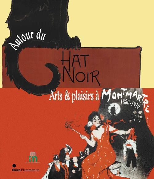 AUTOUR DU CHAT NOIR - ARTS ET PLAISIRS A MONTMARTRE, 1880-1910