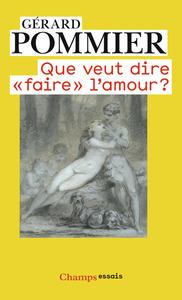 QUE VEUT DIRE FAIRE L'AMOUR?