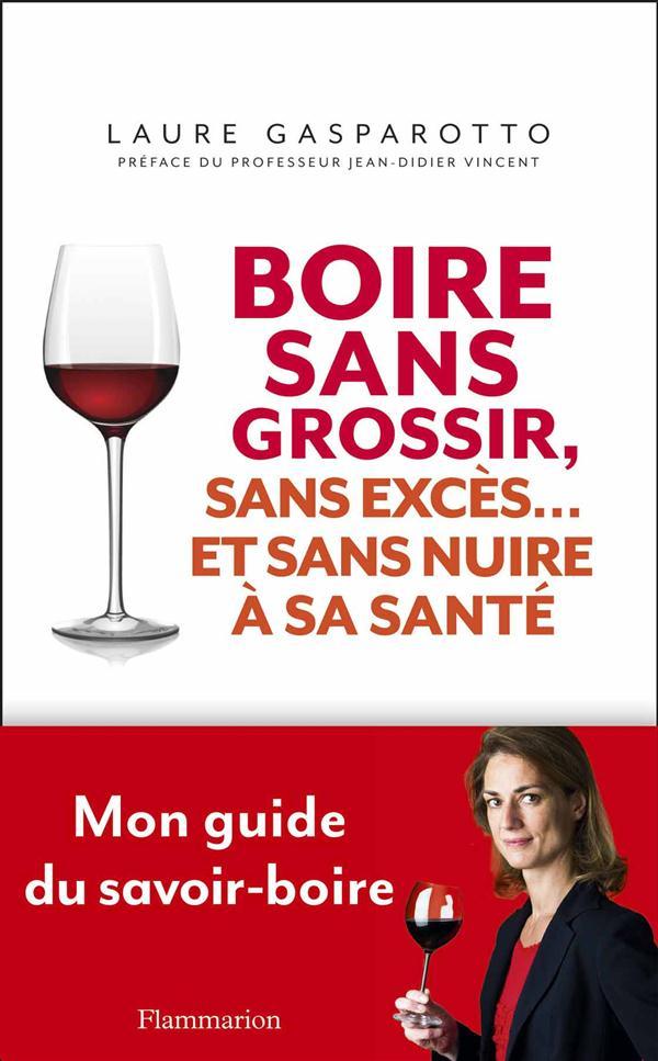 Boire sans grossir, sans exces et... sans nuire a la sante - comprendre la dietetique du vin