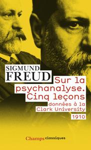 SUR LA PSYCHANALYSE. CINQ LECONS DONNEES A LA CLARK UNIVERSITY
