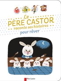 PETITES HISTOIRES DU PERE CASTOR POUR FAIRE REVER LES PETITS