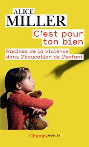 C'EST POUR TON BIEN - RACINES DE LA VIOLENCE DANS L'EDUCATION DE L'ENFANT
