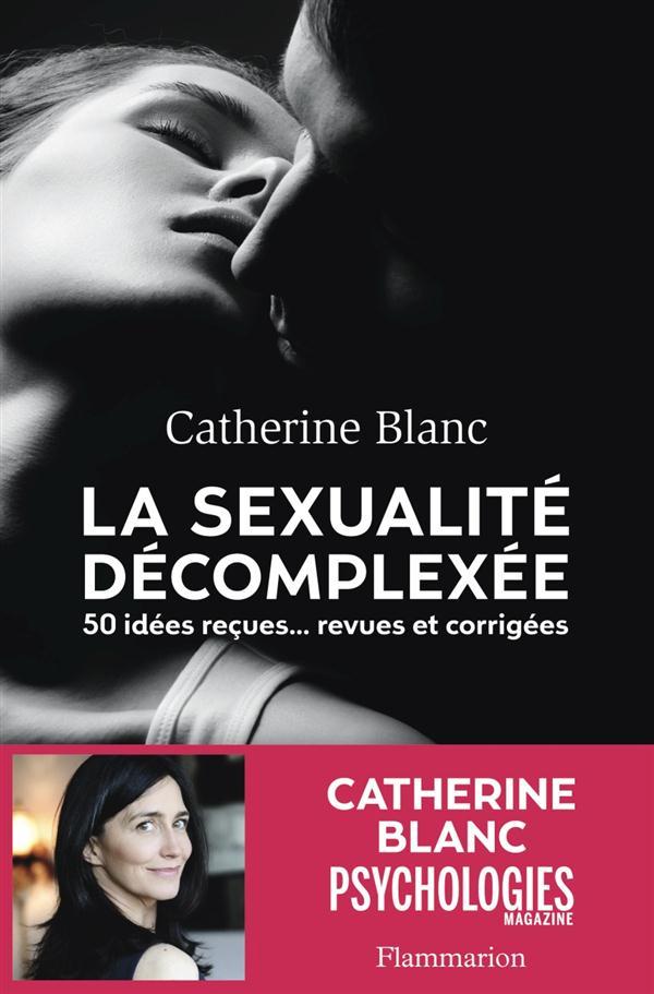 LA SEXUALITE DECOMPLEXEE - 50 IDEES RECUES... REVUES ET CORRIGEES