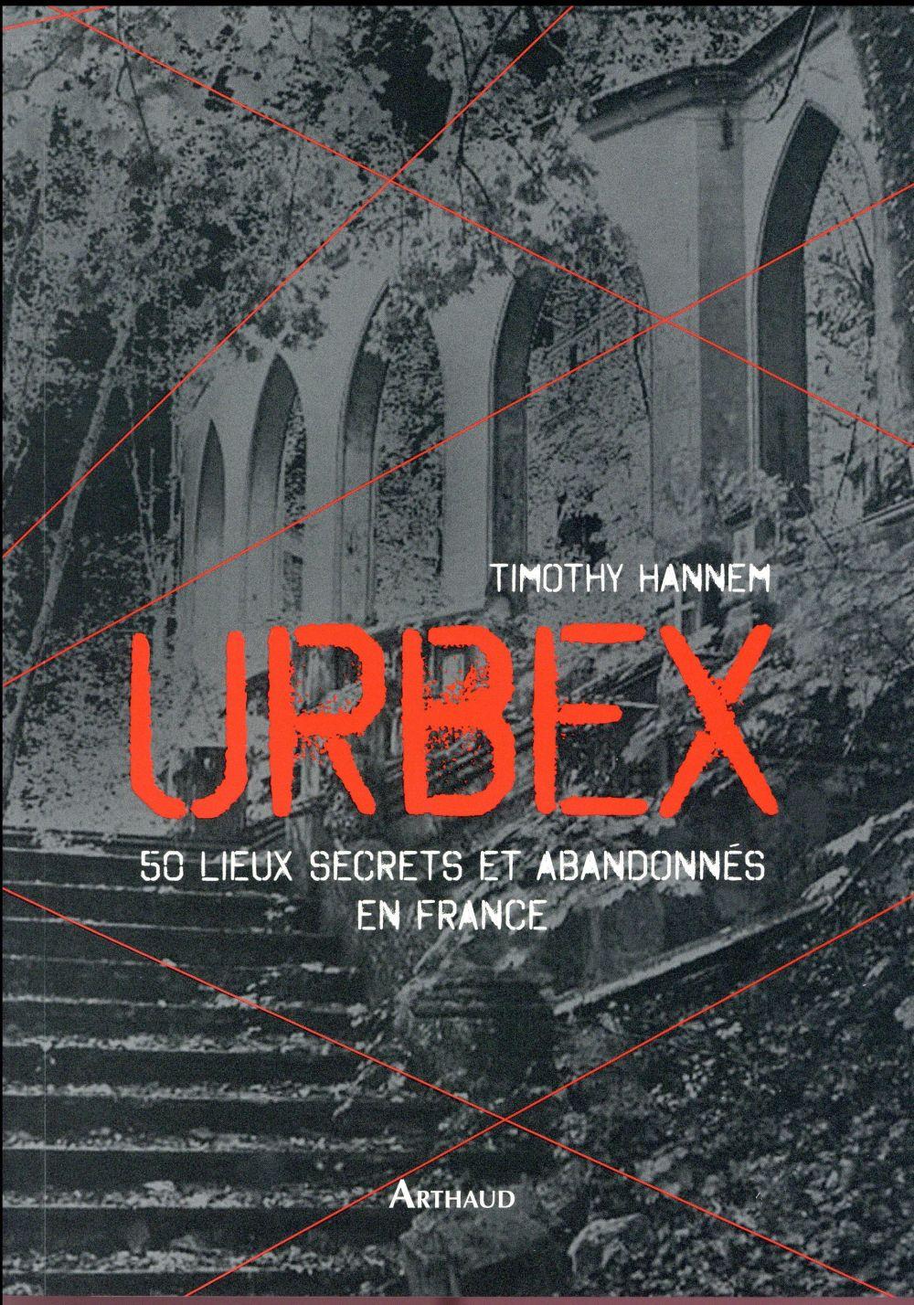 Urbex - 50 lieux secrets et abandonnes en france