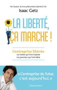 LA LIBERTE, CA MARCHE! - L'ENTREPRISE LIBEREE. LES TEXTES QUI L'ONT INSPIREE, LES PIONNIERS QUI L'ON
