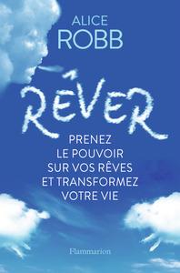 REVER - PRENEZ LE POUVOIR SUR VOS REVES ET TRANSFORMEZ VOTRE VIE