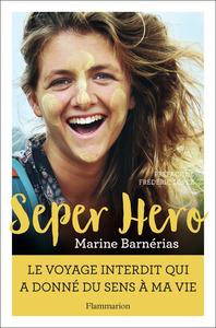 SEPER HERO - LE VOYAGE INTERDIT QUI A DONNE SENS A MA VIE