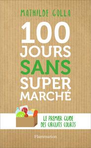 100 JOURS SANS SUPERMARCHE - LE GUIDE DES CIRCUITS COURTS
