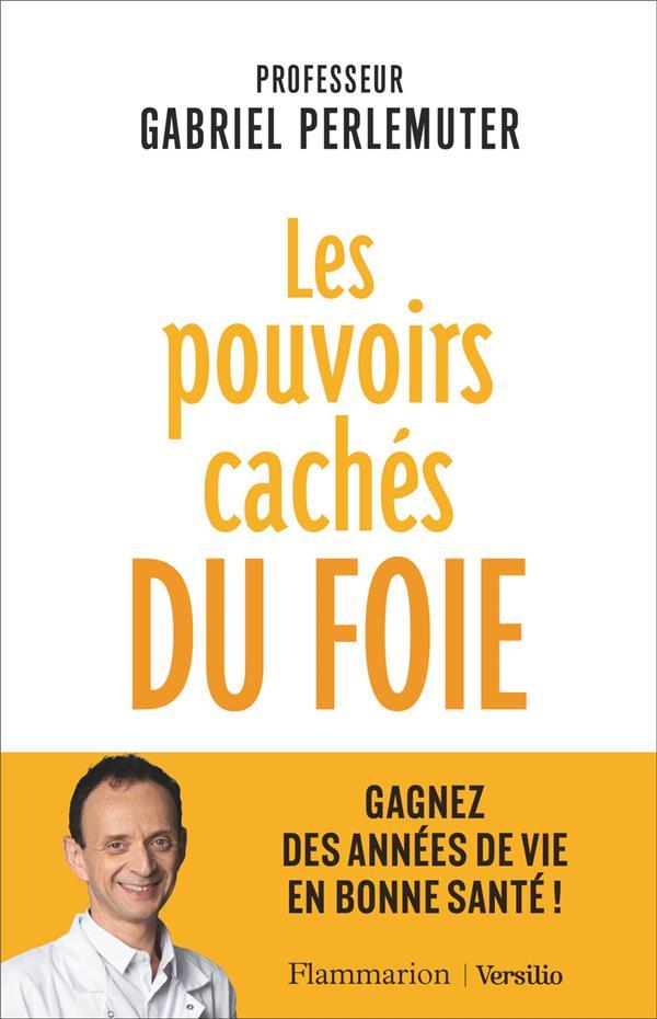 LES POUVOIRS CACHES DU FOIE - GAGNEZ DES ANNEES DE VIE EN BONNE SANTE !