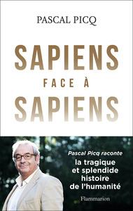 SAPIENS FACE A SAPIENS - LA SPLENDIDE ET TRAGIQUE HISTOIRE DE L'HUMANITE