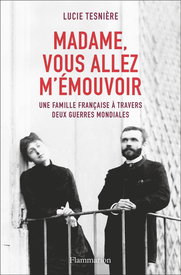 Madame, vous allez m'emouvoir - une famille francaise a travers deux guerres mondiales