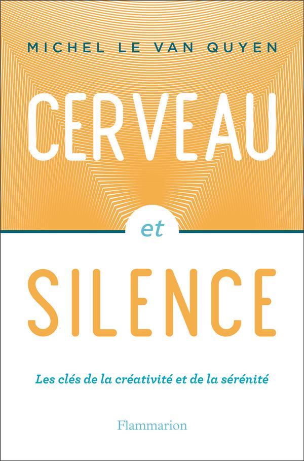 CERVEAU ET SILENCE - LES CLES DE LA CREATIVITE ET DE LA SERENITE