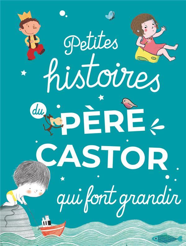 PETITES HISTOIRES DU PERE CASTOR QUI FONT GRANDIR