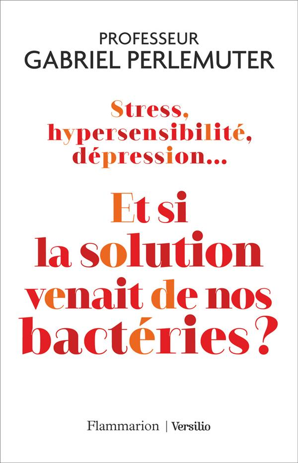 STRESS, HYPERSENSIBILITE, DEPRESSION... ET SI LA SOLUTION VENAIT DE NOS BACTERIES ?