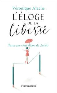 L'ELOGE DE LA LIBERTE - PARCE QUE C'EST SI BON D'AVOIR LE CHOIX