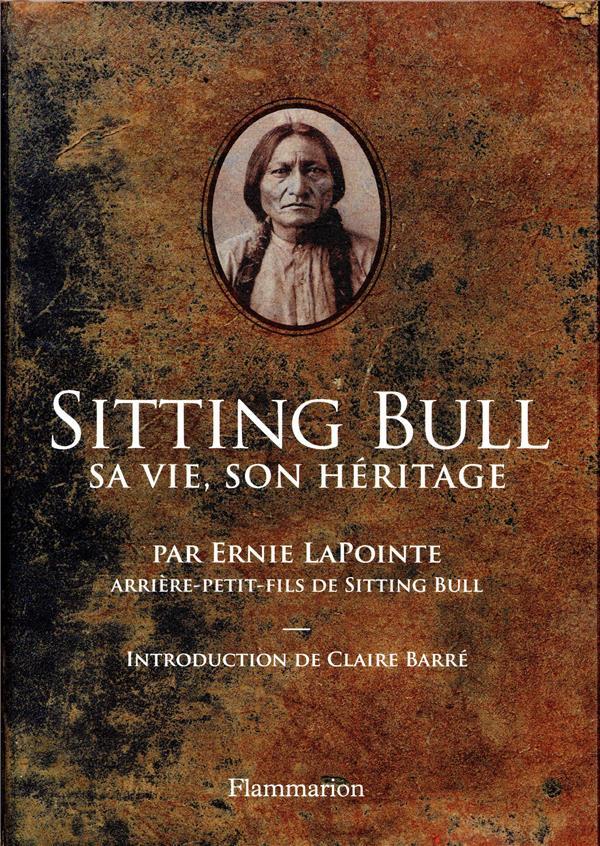 SITTING BULL - SA VIE, SON HERITAGE
