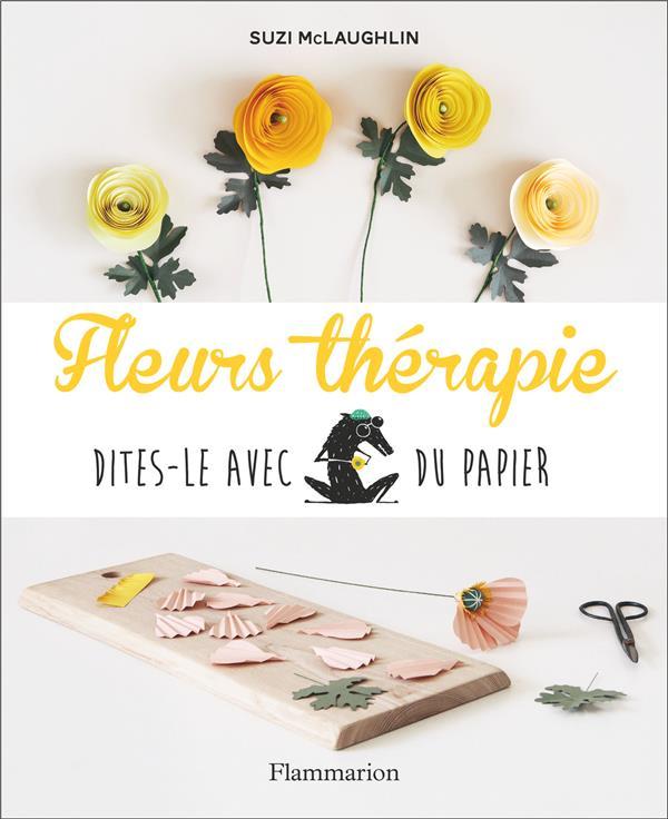 FLEURS THERAPIE - DITES-LE AVEC DU PAPIER