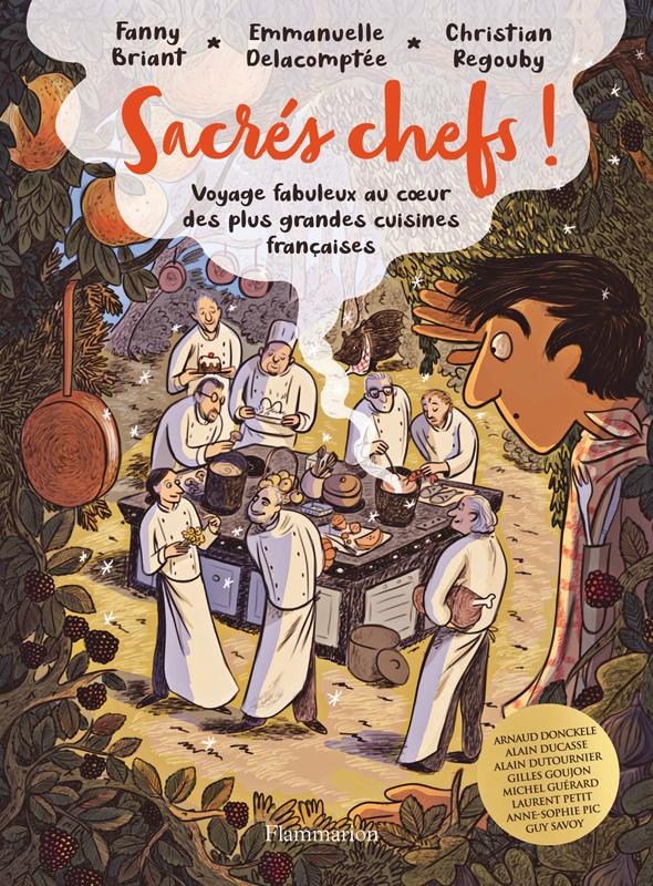 Sacres chefs ! - voyage fabuleux au coeur des plus grandes cuisines francaises