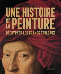 UNE HISTOIRE DE LA PEINTURE - DECRYPTER LES GRANDS TABLEAUX