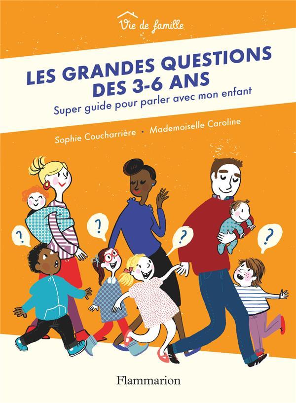 LES GRANDES QUESTIONS DES 3-6 ANS - SUPER GUIDE POUR PARLER AVEC MON ENFANT