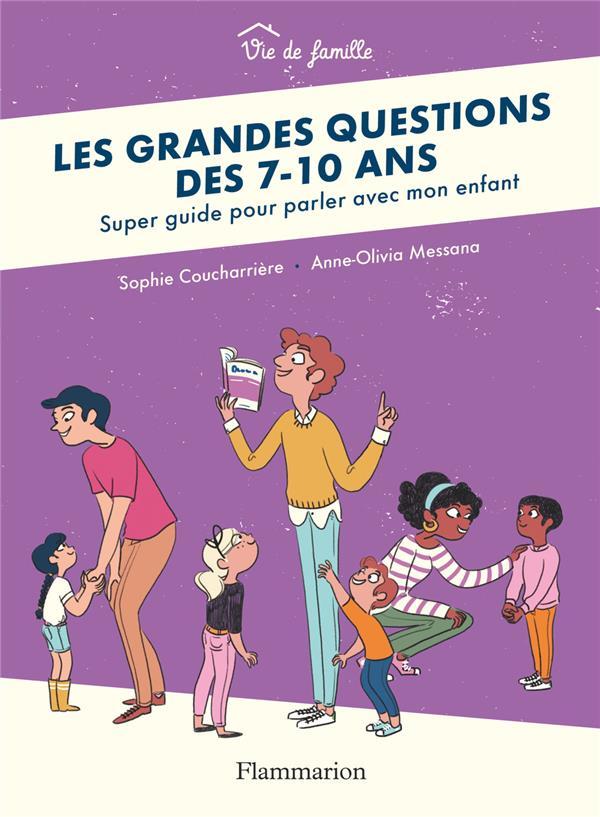 LES GRANDES QUESTIONS DES 7-10 ANS - SUPER GUIDE POUR PARLER AVEC MON ENFANT