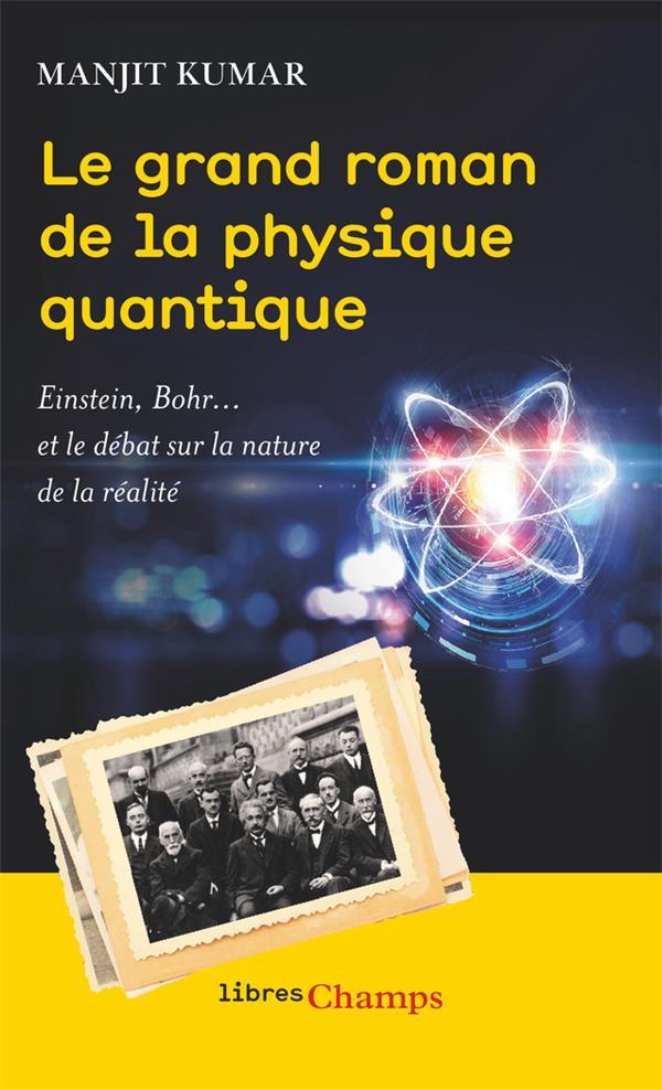 LE GRAND ROMAN DE LA PHYSIQUE QUANTIQUE - EINSTEIN, BOHR... ET LE DEBAT SUR LA NATURE DE LA REALITE