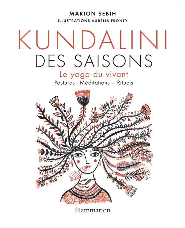 KUNDALINI DES SAISONS - LE YOGA DU VIVANT (POSTURES - MEDITATIONS - RITUELS)