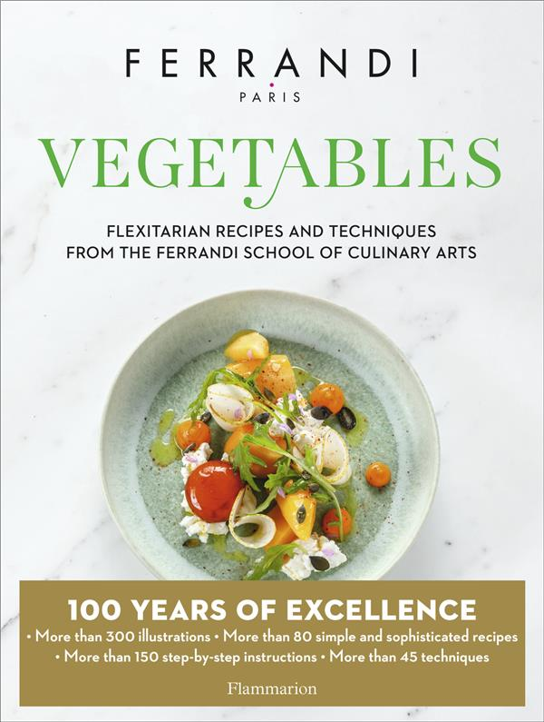Vegetables - flexitarian recipes and techniques from the ferrandi school of culinary arts