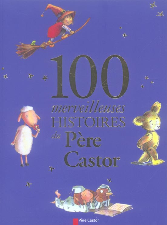 CENT MERVEILLEUSES HISTOIRES DU PERE CASTOR