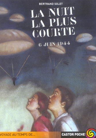 LA NUIT LA PLUS COURTE (ANCIENNE EDITION) - 6 JUIN 1944
