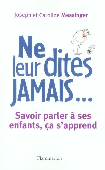 NE LEUR DITES JAMAIS... - SAVOIR PARLER A SES ENFANTS, CA S'APPREND