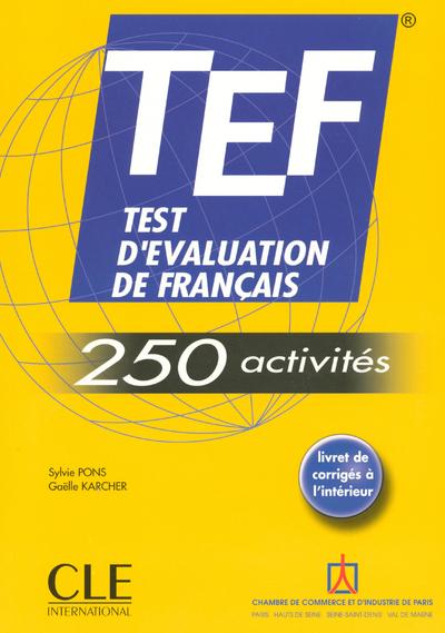 TEF 250 ACTIVITES - TEST D'EVALUATION DE FRANCAIS LIVRET DE CORRIGES A L'INTERIEUR