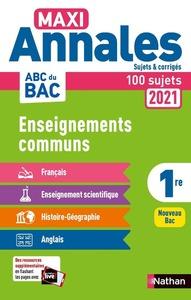 MAXI ANNALES ABC DU BAC 2021 ENSEIGNEMENTS COMMUNS 1RE - CORRIGE - VOL19