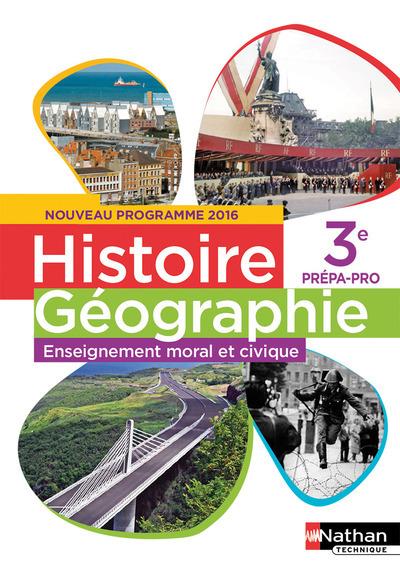 HISTOIRE GEOGRAPHIE ENSEIGNEMENT MORAL ET CIVIQUE 3E PREPA-PRO 2017 - ELEVE