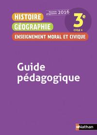 HISTOIRE GEOGRAPHIE - ENSEIGNEMENT MORAL ET CIVIQUE 3EME 2016 -GUIDE PEDAGOGIQUE