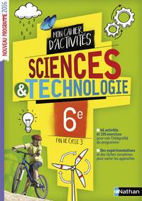 SCIENCES & TECHNOLOGIE 6E 2016 - MON CAHIER D'ACTIVITES