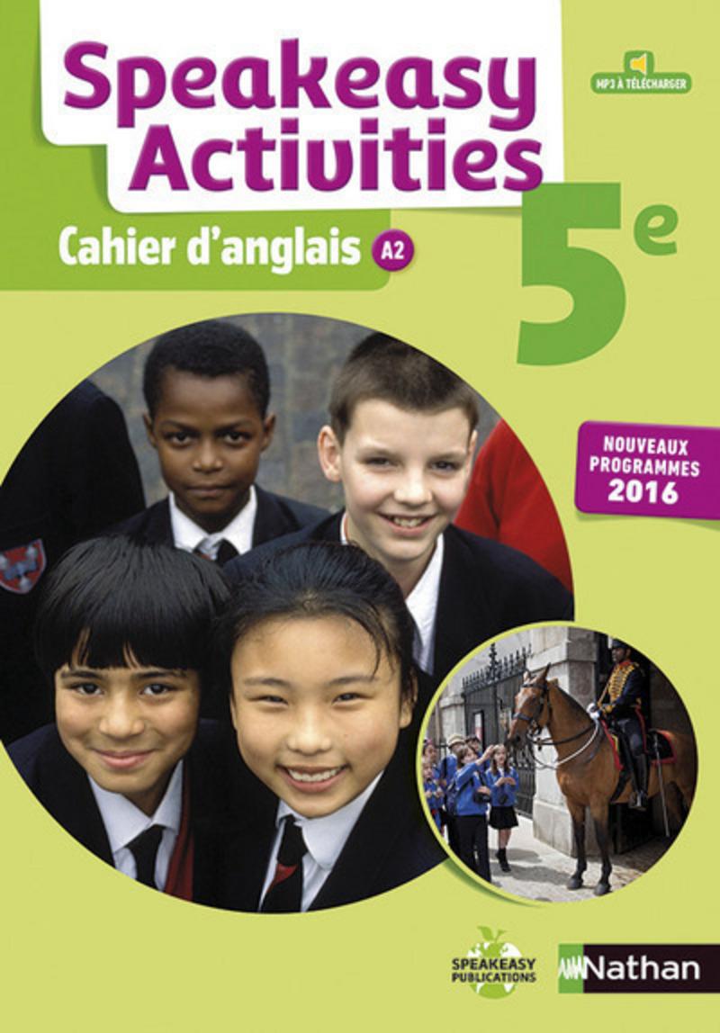 CAHIER SPEAKEASY ACTIVITIES ANGLAIS 5E 2016 - CAHIER DE L'ELEVE
