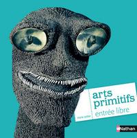 ARTS PRIMITIFS, ENTREE LIBRE
